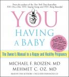 YOU: Having a Baby: The Owner's Manual to a Happy and Healthy Pregnancy, Michael F. Roizen, M.D., Mehmet C. Oz, M.D.