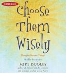 Choose Them Wisely: Thoughts Become Things!, Mike Dooley
