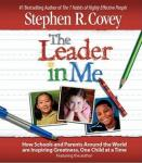 Leader in Me: How Schools and Parents Around the World Are Inspiring Greatness, One Child At a Time, Stephen R. Covey