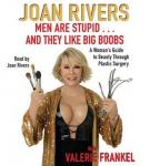 Men Are Stupid . . . And They Like Big Boobs: A Woman's Guide to Beauty Through Plastic Surgery, Joan Rivers
