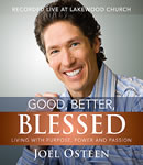 Good, Better, Blessed: Living with Purpose, Power and Passion, Joel Osteen