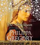 White Queen: A Novel, Philippa Gregory