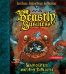 Sea Monsters and other Delicacies: An Awfully Beastly Business Book Two, Guy Macdonald, Matthew Morgan, David Sinden