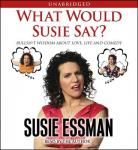 What Would Susie Say?: Bullsh*t Wisdom About Love, Life and Comedy, Susie Essman