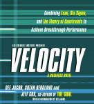 Velocity: Combining Lean, Six Sigma and the Theory of Constraints to Achieve Breakthrough Performance - A Business Novel, Suzan Bergland, Dee Jacob