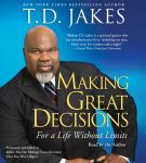 Making Great Decisions: For a Life Without Limits, T. D. Jakes