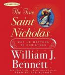 True Saint Nicholas: Why He Matters to Christmas, William J. Bennett