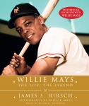 Willie Mays: The Life, The Legend, James S. Hirsch