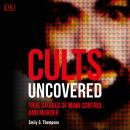 Cults Uncovered: True Stories of Mind Control and Murder, Emily G. Thompson
