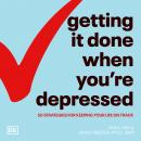 Getting It Done When You're Depressed, Second Edition: 50 Strategies for Keeping Your Life on Track Audiobook