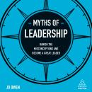 Myths of Leadership: Banish the Misconceptions and Become a Great Leader, Jo Owen
