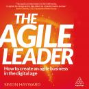 Agile Leader: How to Create an Agile Business in the Digital Age, Simon Hayward