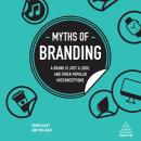 Myths of Branding: A Brand is Just a Logo, and Other Popular Misconceptions, Simon Bailey, Andy Milligan