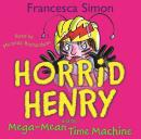Horrid Henry: Horrid Henry and  Mega-Mean Time Machine, Francesca Simon