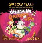 Grizzly Tales : Gruesome Grown-ups, Jamie Rix
