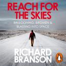 Reach for the Skies: Ballooning, Birdmen and Blasting into Space, Sir Richard Branson