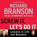 Screw It, Let's Do It: Lessons in Life and Business, Sir Richard Branson