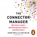 The Connector Manager: Why Some Leaders Build Exceptional Talent-and Others Don't Audiobook