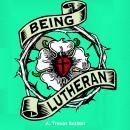 Being Lutheran Audiobook