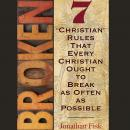 Broken: 7 ''Christian'' Rules That Every Christian Ought to Break as Often as Possible Audiobook
