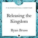 Releasing the Kingdom: A Feature Teaching From Carrying the Presence, Ryan Bruss