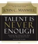 Talent Is Never Enough: Discover the Choices That Will Take You Beyond Your Talent Audiobook