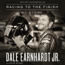 Racing to the Finish: My Story, Dale Earnhardt Jr.