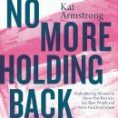 No More Holding Back: Emboldening Women to Move Past Barriers, See Their Worth, and Serve God Everyw Audiobook