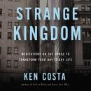 Strange Kingdom: Meditations on the Cross to Transform Your Day to Day Life Audiobook