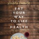 Eat Your Way to Life and Health: Unlock the Power of the Holy Communion, Joseph Prince