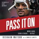 Pass It On: Work Hard, Serve Others . . . Repeat, Deshaun Waton