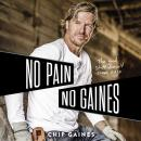 No Pain, No Gaines: The Good Stuff Doesn't Come Easy Audiobook