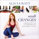 Small Changes: A Rules-Free Guide to Add More Plant-Based Foods, Peace and   Power to Your Life Audiobook