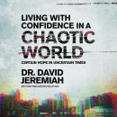 Living with Confidence in a Chaotic World: Certain Hope In Uncertain Times Audiobook