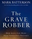 The Grave Robber: How Jesus Can Make Your Impossible Possible Audiobook