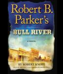 Robert B. Parker's Bull River: A Cole and Hitch Novel Audiobook