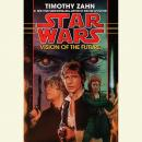 Vision of the Future: Star Wars Legends (The Hand of Thrawn): Book II, Timothy Zahn