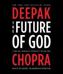 Future of God: A Practical Approach to Spirituality for Our Times, Deepak Chopra, M.D.