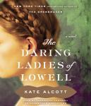 Daring Ladies of Lowell: A Novel, Kate Alcott