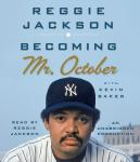 Becoming Mr. October: The Revealing Story of Reggie Jackson and the World Champion New York Yankees, Reggie Jackson, Kevin Baker
