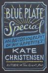 Blue Plate Special: An Autobiography of My Appetites, Kate Christensen
