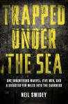Trapped Under the Sea: One Engineering Marvel, Five Men, and a Disaster Ten Miles Into the Darkness Audiobook