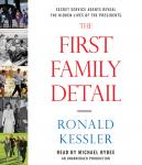 First Family Detail: Secret Service Agents Reveal the Hidden Lives of the Presidents, Ronald Kessler