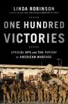 One Hundred Victories: Special Ops and the Future of American Warfare, Linda Robinson