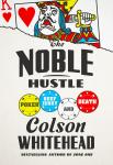 Noble Hustle: Poker, Beef Jerky, and Death, Colson Whitehead