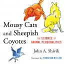 Mousy Cats and Sheepish Coyotes: The Science of Animal Personalities Audiobook