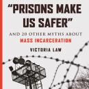 """""""Prisons Make Us Safer"""": And 20 Other Myths about Mass Incarceration Audiobook"""
