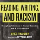 Reading, Writing, and Racism: Disrupting Whiteness in Teacher Education and in the Classroom Audiobook
