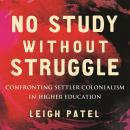No Study Without Struggle: Confronting Settler Colonialism in Higher Education Audiobook