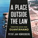 A Place Outside the Law: Forgotten Voices from Guantanamo Audiobook